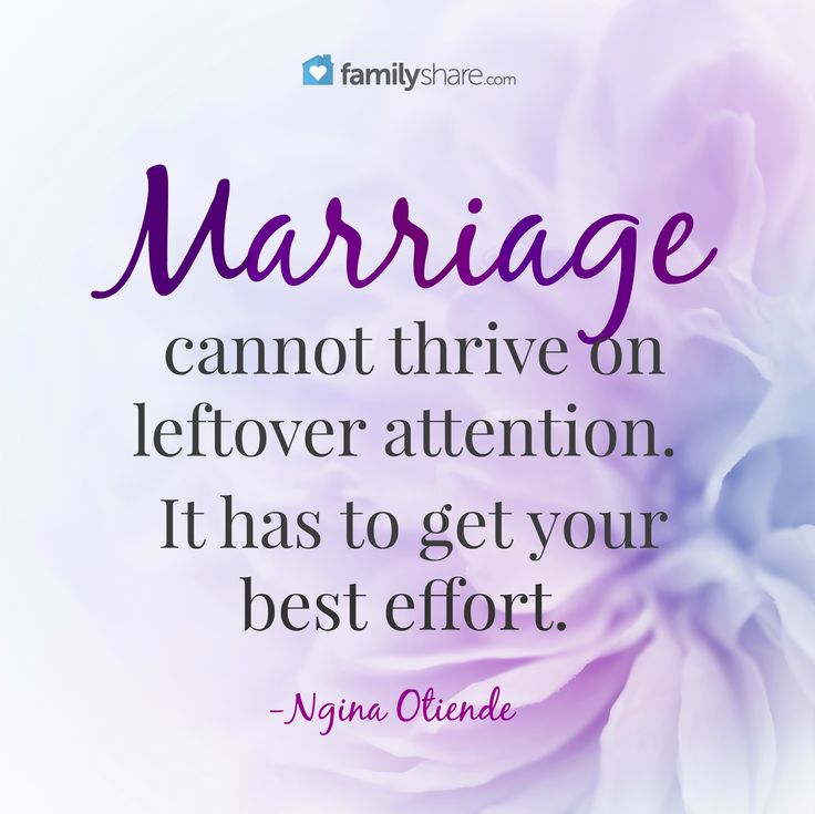 Marriage cannot thrive on leftover attention. It has to get your best effort. -Ngina Otiende