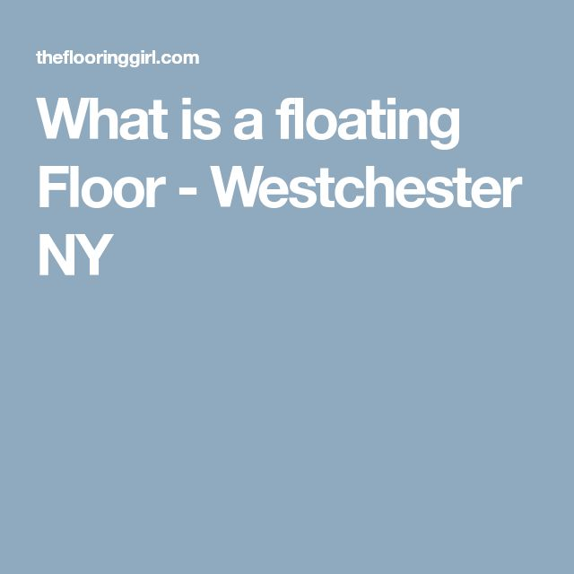 What is a floating Floor - Westchester NY