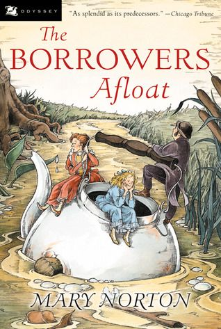 """""""The Borrowers Afloat"""" - Mary Norton  (1959, Tales of Fancy and Imagination)"""