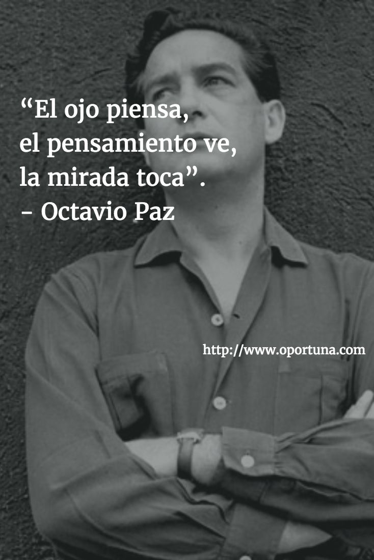 """""""El ojo piensa, el pensamiento ve, la mirada toca"""". - Octavio Paz"""