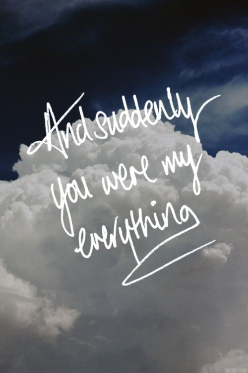 And suddenly you were my everything xx always will be x