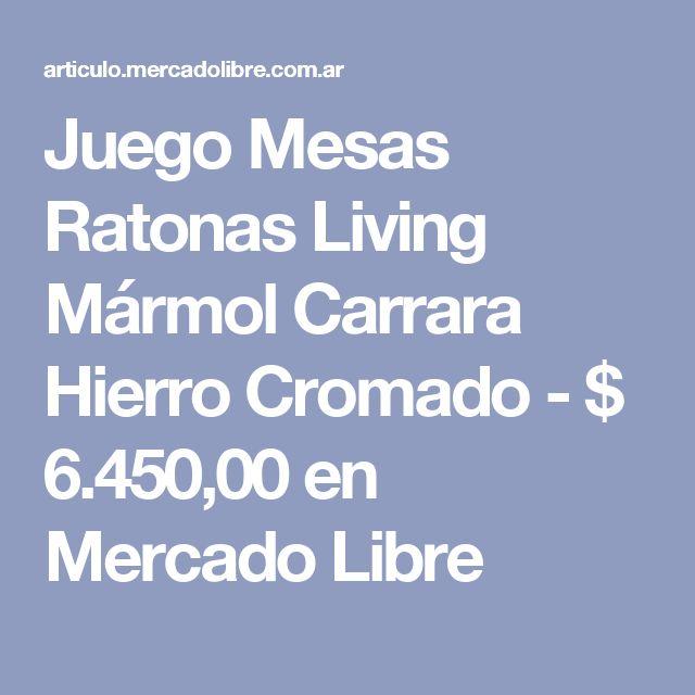 Juego Mesas Ratonas Living Mármol Carrara Hierro Cromado - $ 6.450,00 en Mercado Libre