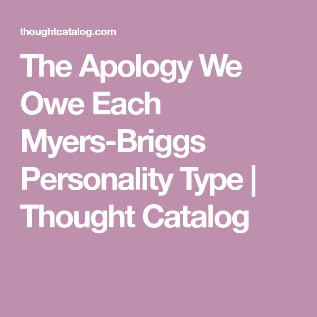 The Apology We Owe Each Myers-Briggs Personality Type   Thought Catalog