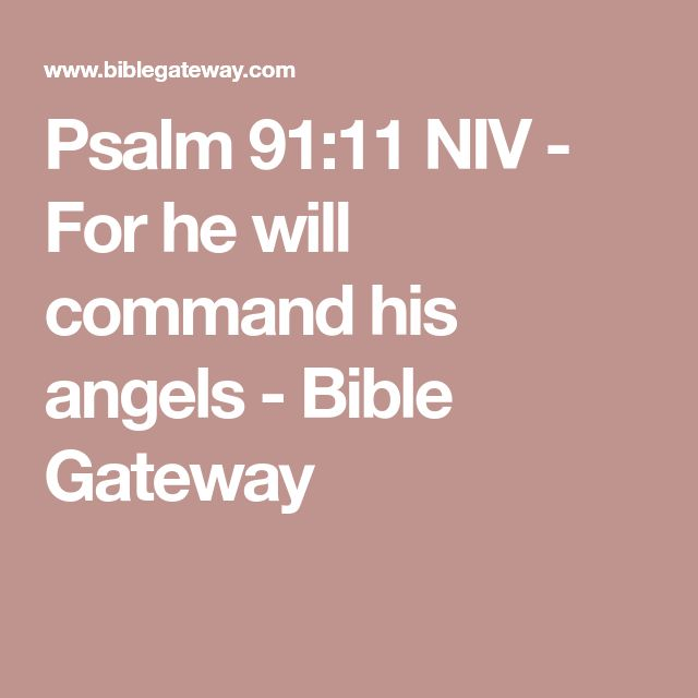 Psalm 91:11 NIV - For he will command his angels - Bible Gateway