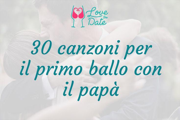 lista di 30 canzoni per il primo ballo con il papà. (matrimonio, nozze, sposi, …