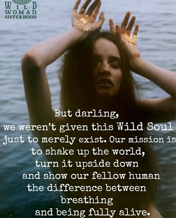 But darling, we weren't given this Wild Soul just to merely exist. **WILD WOMAN SISTERHOOD** #wildwoman #sisterhood #wild #wildwomansisterhood
