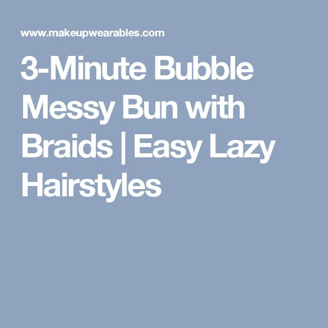 3-Minute Bubble Messy Bun with Braids | Easy Lazy Hairstyles