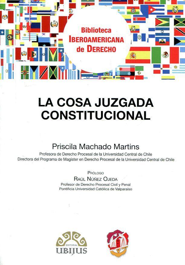 La cosa juzgada constitucional / Priscilla Machado Martins ; prólogo de Raúl Núñez Ojeda. Ubijus; Reus, 2017