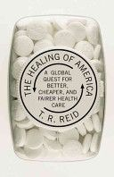The healing of America :a global quest for better, cheaper, and fairer health care /T. R. Reid. New York :Penguin Press,2009. ISBN:978-1-59420-234-6