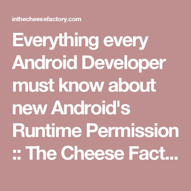 Everything every Android Developer must know about new Android's Runtime Permission :: The Cheese Factory