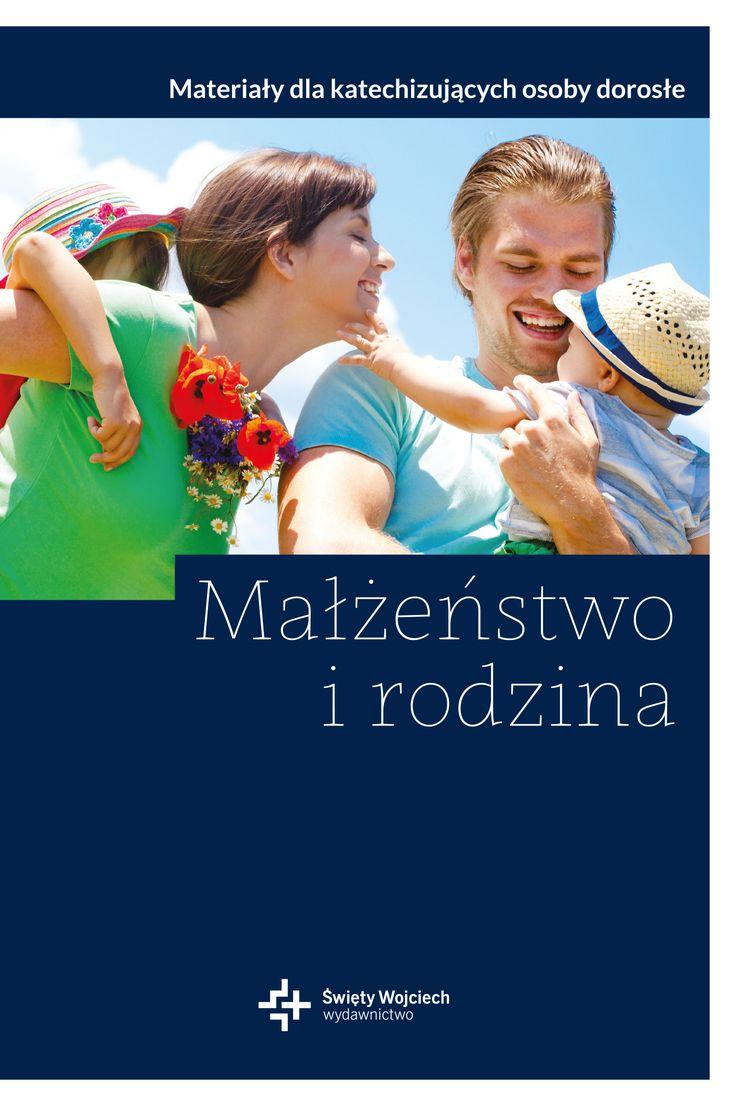 Małżeństwo i rodzina. Materiały dla katechizujących osoby dorosłe - Katarzyna i Paweł Maciejewscy, Hanna Zielińsk