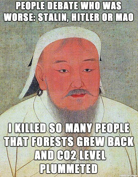 Genghis Khan killed over 12% of the 13th century world's population. Many of them were farmers. The land that was used for farming no longer grew crops and forests grew back, decreasing the level of CO2 in the atmosphere and bringing biodiversity numbers up by restoring their natural habitat. The guy was evil, let's not forget!