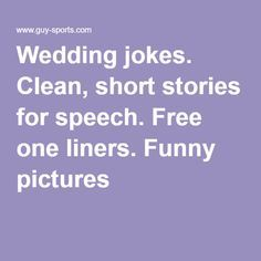 Wedding jokes. Clean, short stories for speech. Free one liners. Funny pictures