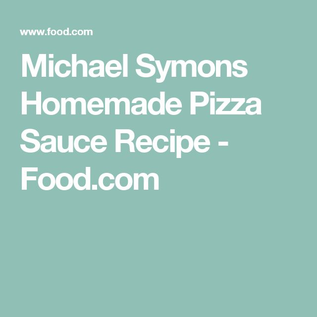 Michael Symons Homemade Pizza Sauce Recipe - Food.com