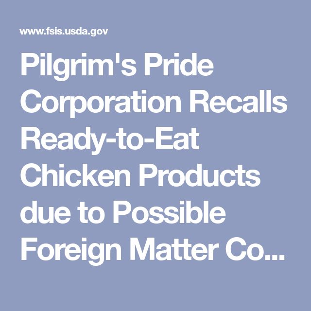 Pilgrim's Pride Corporation Recalls Ready-to-Eat Chicken Products due to Possible Foreign Matter Contamination