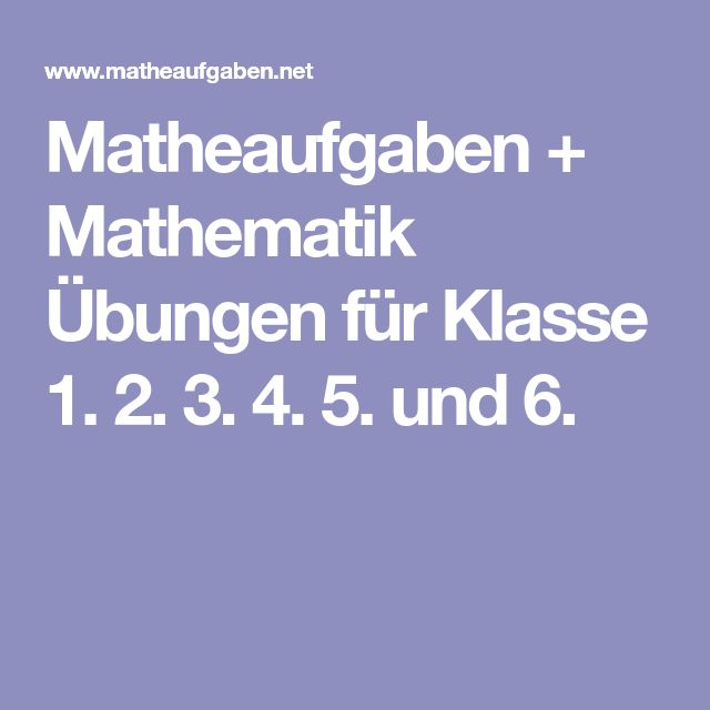 Matheaufgaben + Mathematik Übungen für Klasse 1. 2. 3. 4. 5. und 6.