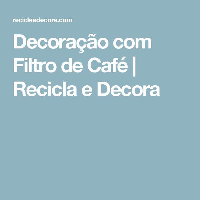 Decoração com Filtro de Café | Recicla e Decora