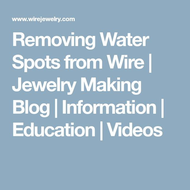 Removing Water Spots from Wire | Jewelry Making Blog | Information | Education | Videos