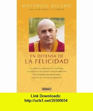 En defensa de la felicidad (Spanish Edition) (9788479537845) Matthieu Ricard , ISBN-10: 8479537841  , ISBN-13: 978-8479537845 ,  , tutorials , pdf , ebook , torrent , downloads , rapidshare , filesonic , hotfile , megaupload , fileserve