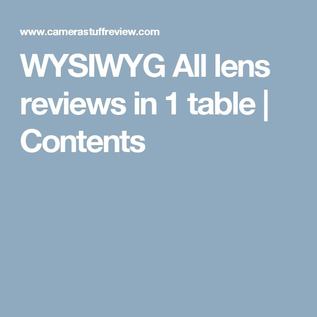 WYSIWYG All lens reviews in 1 table   Contents
