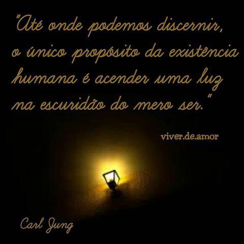 """""""Até onde podemos discernir, o único propósito da existência humana é acender uma luz na escuridão do mero ser."""" Carl Jung #viverdeamor  #Oração #Deus #Obrigada #fé #frases #livro #mensagem #poesia  #Simplesassim #Bomdia #fato #vida #Feliz #Bomdia #luz #Felicidade #alegria #trechos #espiritualidade  #amor  #Boanoite"""
