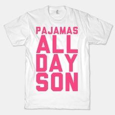 Pajamas All Day Son | T-Shirts, Tank Tops, Sweatshirts and Hoodies | HUMAN
