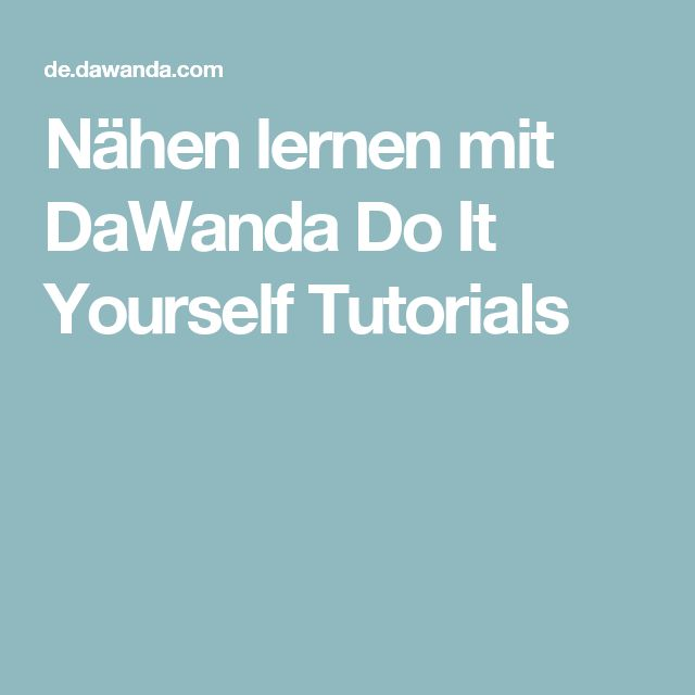 Nähen lernen mit DaWanda Do It Yourself Tutorials