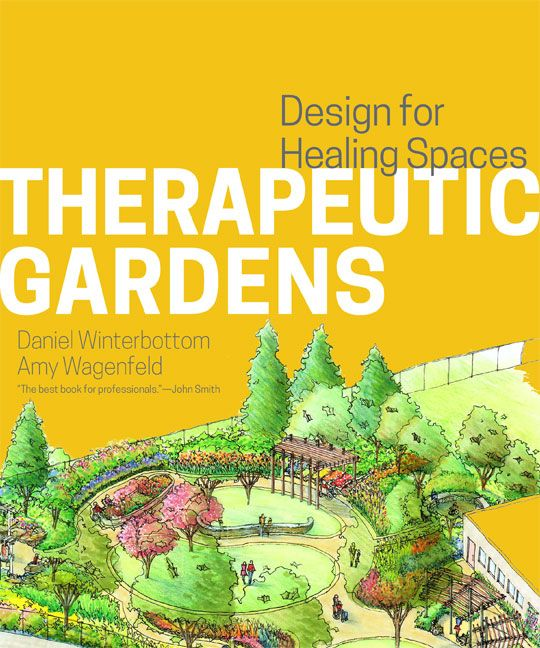 Therapeutic gardens: design for healing spaces / Daniel Winterbottom & Amy Wagenfeld (2015)
