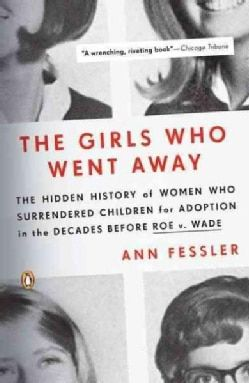The Girls Who Went Away: The Hidden History of Women Who Surrendered Children for Adoption in the Decades Before ... (Paperback) - 10521133 - Overstock.com Shopping - Great Deals on Adoption