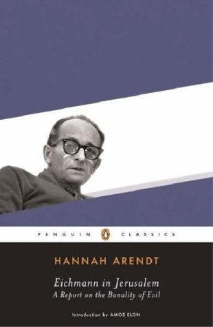 Eichmann in Jerusalem: A Report on the Banality of Evil...This is a pretty fascinating account of Eichmann's (a famous Nazi leader) trial and explores the idea that masses share responsibility for the holocaust and that blame cannot be limited to one man.
