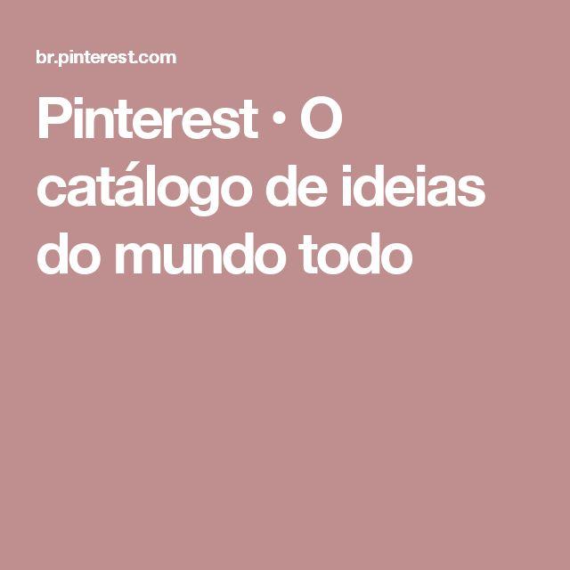 Pinterest • O catálogo de ideias do mundo todo