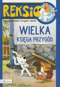 Reksio. Wielka księga przygód. Pouczające opowieści o przyjaźni i zabawie-Barska Ewa, Głogowski Marek, Sójka Anna
