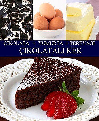 Çikolata, Yumurta, Tereyağı = Çikolatalı Kek