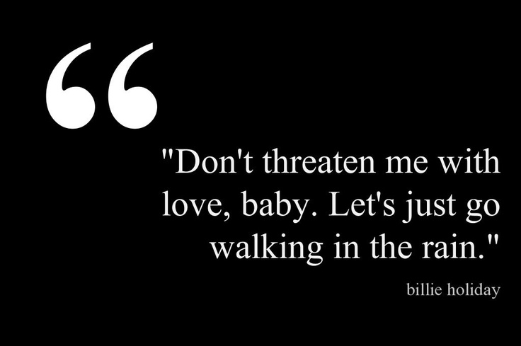 My favorite Billie Holiday quote.   This quote courtesy of @Pinstamatic (http://pinstamatic.com)