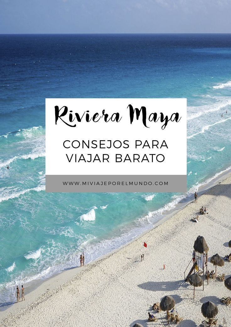 Consejos Para Viajar A La Riviera Maya Y Ahorrar Dinero Viajes En Mexico Viajes A Cancun Viajes Baratos