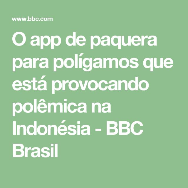 O app de paquera para polígamos que está provocando polêmica na Indonésia - BBC Brasil