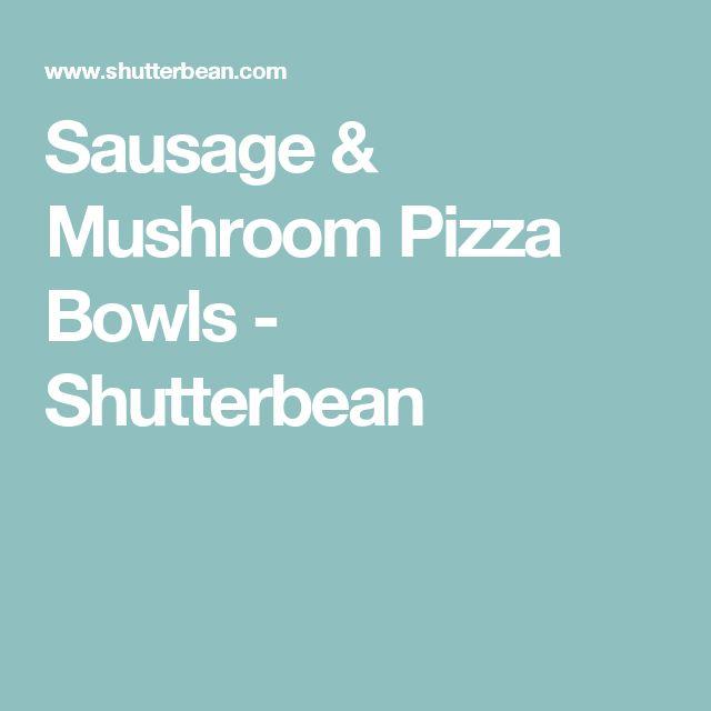 Sausage & Mushroom Pizza Bowls - Shutterbean