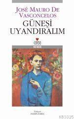 Güneşi Uyandıralım  Vasconcelos    http://scalakitapci.com/kitaplar/edebiyat/roman1/roman-cagdas-dunya-edebiyati/gunesi-uyandiralim.html