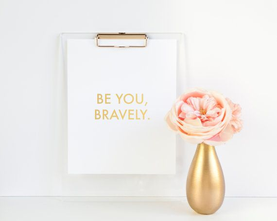 Hey, I found this really awesome Etsy listing at http://www.etsy.com/listing/163044189/be-you-bravely-gold-foil-print