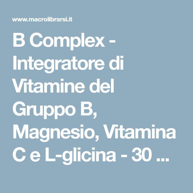 B Complex - Integratore di Vitamine del Gruppo B, Magnesio, Vitamina C e L-glicina - 30 Capsule - Natur