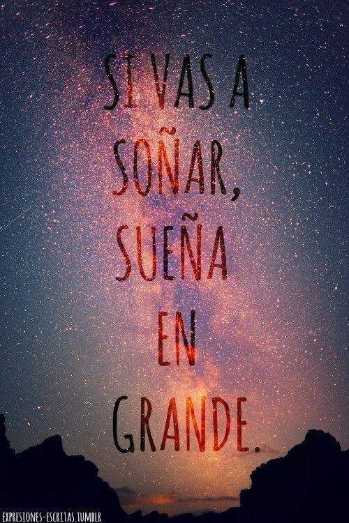 """#frase #espanol """"You're going to dream big dreams."""""""