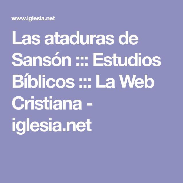 Las ataduras de Sansón ::: Estudios Bíblicos ::: La Web Cristiana - iglesia.net