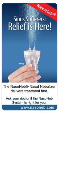 Sinus problems.... check this product out. The NasoNeb® Nasal Nebulizer delivers a deep, penetrating aerosol to the nasal and paranasal sinus cavities with virtually no incidental pulmonary delivery of drugs and the risk of resultant complications common with small particle nebulizers.