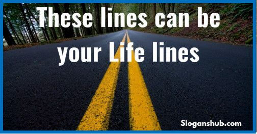 These lines can be your Life lines - Road safety slogans