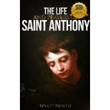 The Life and Prayers of Saint Anthony of Padua (Kindle Edition)By Wyatt North