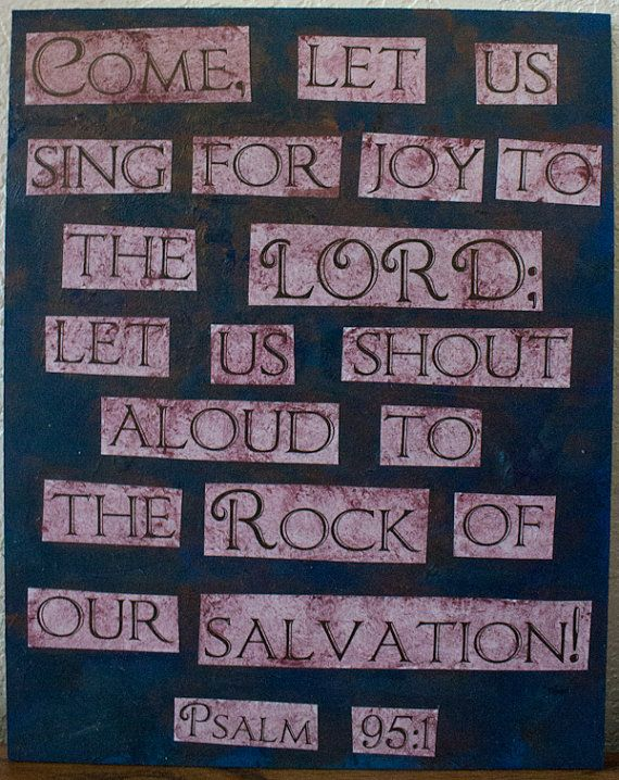 """Psalm 95 quote painting - 9.5"""" x 12"""" - Come let us sing for joy to the Lord  $22 by katieforthought on etsy. """"Come, let us sing for joy to the LORD, let us shout aloud the the Rock of our salvation!"""""""