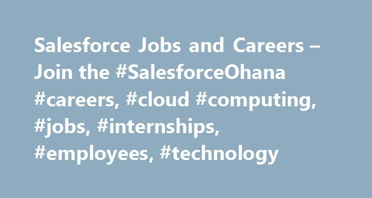 Salesforce Jobs and Careers – Join the #SalesforceOhana #careers, #cloud #computing, #jobs, #internships, #employees, #technology http://loan-credit.nef2.com/salesforce-jobs-and-careers-join-the-salesforceohana-careers-cloud-computing-jobs-internships-employees-technology/  Salesforce Salesforce.com and Salesforce.org are Equal Employment Opportunity and Affirmative Action Employers. Qualified applicants will receive consideration for employment without regard to race, color, religion, sex…