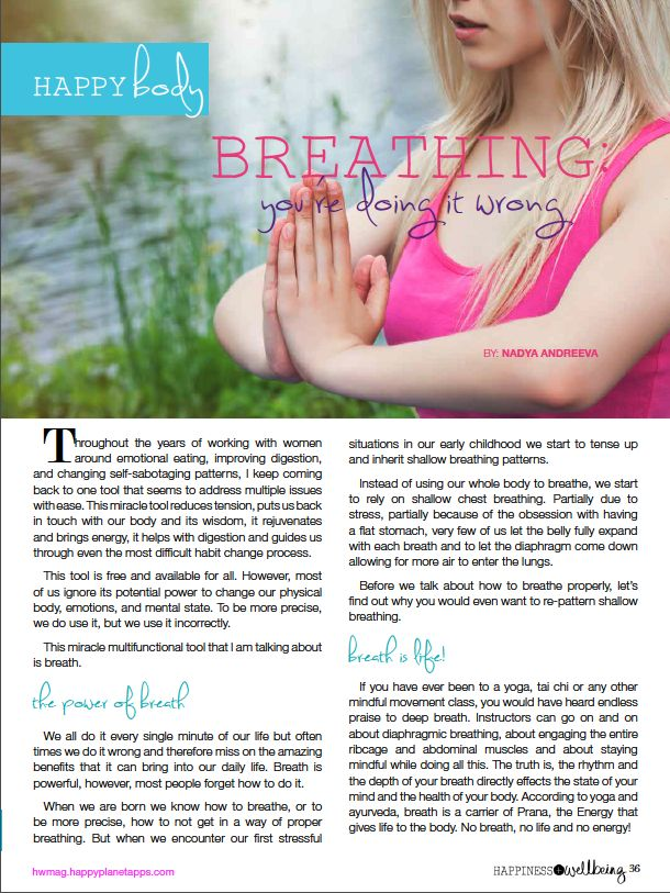 Learn the right way to breathe (yep, there's a RIGHT way!) to improve your health + wellbeing. Full article in the December 2013 issue of Happiness + Wellbeing Magazine. http://hwmag.happyplanetapps.com/blog/index.php/product/dec2013/