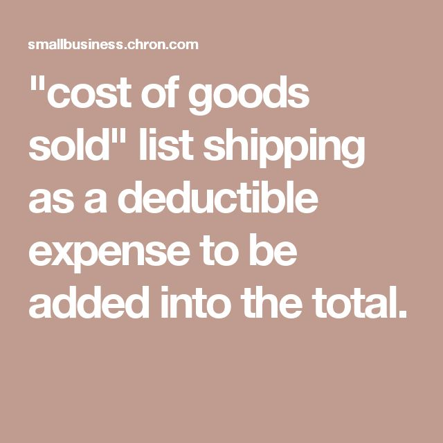 """cost of goods sold"" list shipping as a deductible expense to be added into the total."