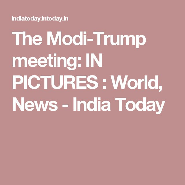 The Modi-Trump meeting: IN PICTURES : World, News - India Today